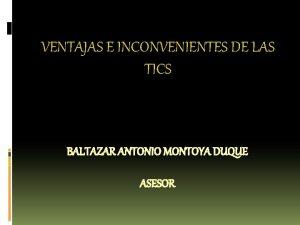VENTAJAS E INCONVENIENTES DE LAS TICS BALTAZAR ANTONIO