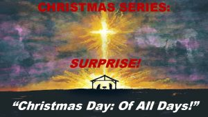 CHRISTMAS SERIES SURPRISE Christmas Day Of All Days
