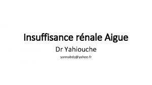 Insuffisance rnale Aigue Dr Yahiouche yannabdzyahoo fr physiologie