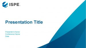 Presentation Title Presenters Name Conference Name Date Section