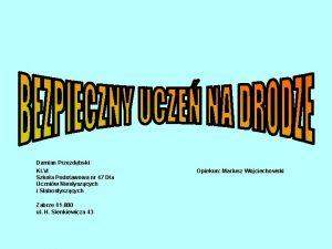Damian Przezdbski Kl VI Szkoa Podstawowa nr 47