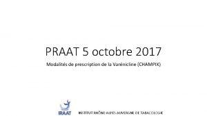 PRAAT 5 octobre 2017 Modalits de prescription de