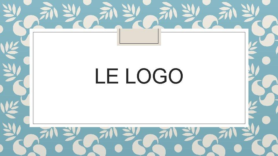 LE LOGO Votre logo Reprsentation graphique de votre