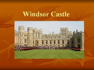 Windsor Castle n n Windsor Castle is the
