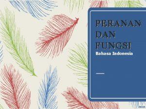 PERANAN DAN FUNGSI Bahasa Indonesia BAHASA Menurut Ahli