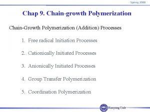 Spring 2008 Chap 9 Chaingrowth Polymerization ChainGrowth Polymerization