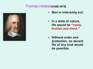 Thomas Hobbes1588 1679 Man is inherently evil In