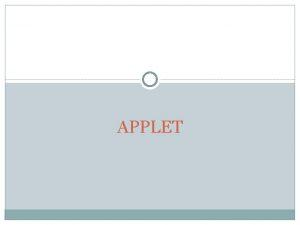 APPLET Applet Jenis spesial dari program Java yang