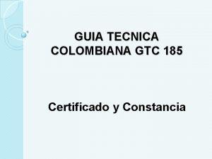 GUIA TECNICA COLOMBIANA GTC 185 Certificado y Constancia