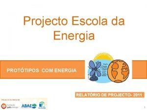 Projecto Escola da Energia PROTTIPOS COM ENERGIA RELATRIO