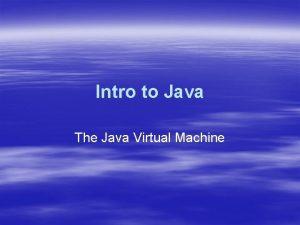 Intro to Java The Java Virtual Machine What