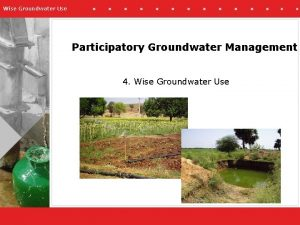 Wise Groundwater Use Participatory Groundwater Management 4 Wise