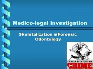 Medicolegal Investigation Skeletalization Forensic Odontology Skeletalization environment is