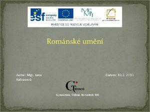 Romnsk umn Autor Mgr Jana Kalvasov Datum 19