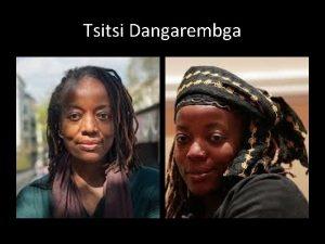 Tsitsi Dangarembga Not so very long ago the