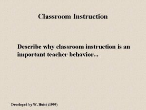 Classroom Instruction Describe why classroom instruction is an
