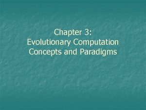 Chapter 3 Evolutionary Computation Concepts and Paradigms Chapter