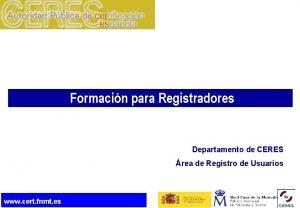 Formacin para Registradores Departamento de CERES rea de