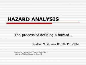 HAZARD ANALYSIS The process of defining a hazard