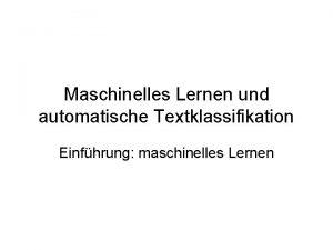 Maschinelles Lernen und automatische Textklassifikation Einfhrung maschinelles Lernen