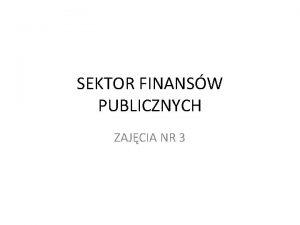 SEKTOR FINANSW PUBLICZNYCH ZAJCIA NR 3 Zmiany od