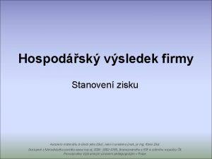 Hospodsk vsledek firmy Stanoven zisku Autorem materilu a