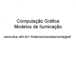 Computao Grfica Modelos de Iluminao www dca ufrn