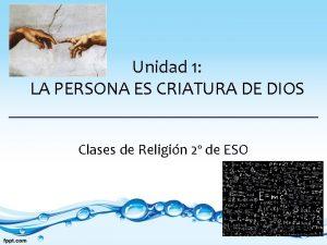 Unidad 1 LA PERSONA ES CRIATURA DE DIOS