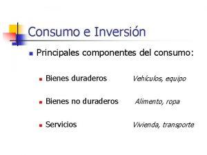 Consumo e Inversin n Principales componentes del consumo