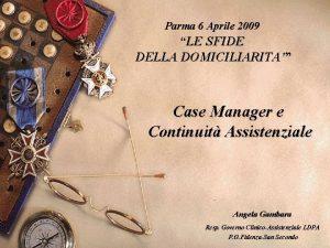 Parma 6 Aprile 2009 LE SFIDE DELLA DOMICILIARITA