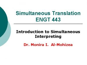 Simultaneous Translation ENGT 443 Introduction to Simultaneous Interpreting
