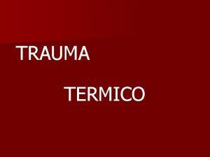 TRAUMA TERMICO Lesiones por efecto del calor n