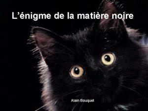 Lnigme de la matire noire Alain Bouquet CNRS