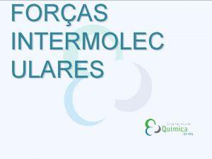 FORAS INTERMOLEC ULARES Foras Intermoleculares Aumento das foras