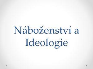 Nboenstv a Ideologie vod Tato prezentace je zamlen