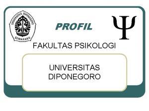 PROFIL FAKULTAS PSIKOLOGI UNIVERSITAS DIPONEGORO SEJARAH SINGKAT FAKULTAS
