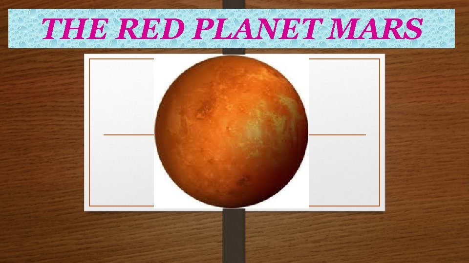 THE RED PLANET MARS About Mars Mars is