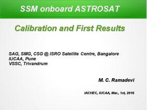 SSM onboard ASTROSAT Calibration and First Results SAG