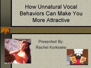 How Unnatural Vocal Behaviors Can Make You More