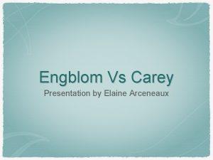 Engblom Vs Carey Presentation by Elaine Arceneaux The