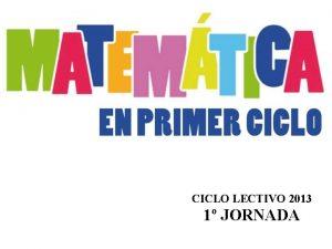 CICLO LECTIVO 2013 1 JORNADA AGENDA DE TRABAJO