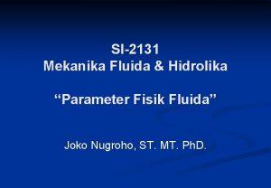 SI2131 Mekanika Fluida Hidrolika Parameter Fisik Fluida Joko