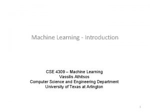 Machine Learning Introduction CSE 4309 Machine Learning Vassilis