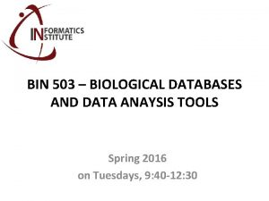 BIN 503 BIOLOGICAL DATABASES AND DATA ANAYSIS TOOLS