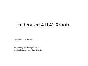 Federated ATLAS Xrootd Charles G Waldman University of