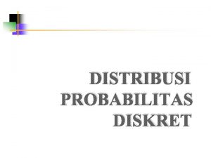 DISTRIBUSI PROBABILITAS DISKRET Pokok Bahasan Pendahuluan Distribusi seragam