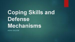 Coping Skills and Defense Mechanisms AISHA SALEEM Coping