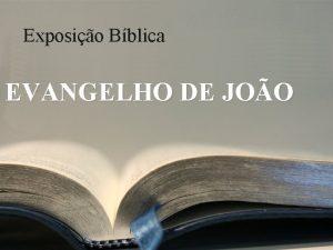 Exposio Bblica EVANGELHO DE JOO Mensagem 13 Prlogo