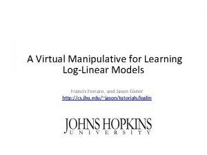 A Virtual Manipulative for Learning LogLinear Models Francis