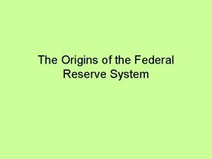 The Origins of the Federal Reserve System Origins